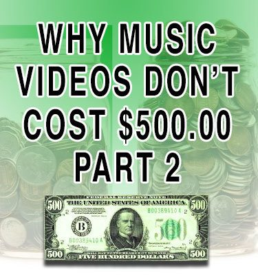 Why-Music-Videos-Don't-Cost-$500-Part-2