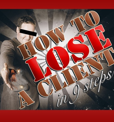 How To Lose a Client - In 9 Steps