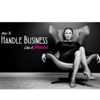 How To Handle Business Like A Woman