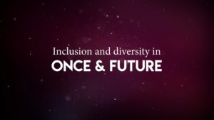Inclusion and diversity in Once & Future